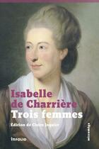 Couverture du livre « Trois femmes » de Isabelle De Charriere aux éditions Infolio