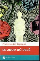 Couverture du livre « Le jour où Pelé » de Abdelkader Djemai aux éditions Castor Astral