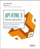 Couverture du livre « API HTML 5 ; maîtrisez le web moderne ! » de Hassen Ben Rebah et Benoit Mariat aux éditions Eyrolles