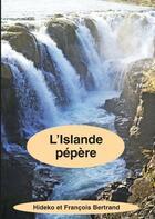 Couverture du livre « L'Islande pépère » de Hideko Bertrand et FranÇois Bertrand aux éditions Books On Demand