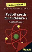 Couverture du livre « Faut-il sortir du nucléaire ? pour les nuls ça fait débat » de Olivier Duhamel et Geraldine Woessner aux éditions First