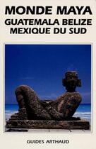 Couverture du livre « Monde maya ; Guatemala, Belize, Mexique du sud » de Jean-Pierre Courau aux éditions Arthaud