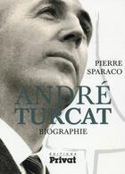 Couverture du livre « André Turcat, biographie » de Pierre Sparaco aux éditions Privat