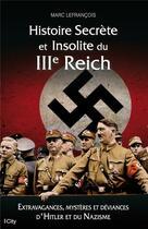 Couverture du livre « Histoire secrète et insolite du IIIe Reich » de Marc Lefrancois aux éditions City