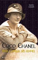 Couverture du livre « Coco Chanel, pour l'amour des femmes » de Sandro Cassati aux éditions City Editions