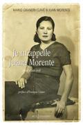 Couverture du livre « Je m'appelle Juana Morente ; récit d'un exil » de Mario Graneri-Clave et Juan Morente aux éditions Loubatieres