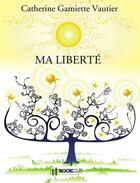 Couverture du livre « Ma liberté » de Vautier et Catherine G aux éditions Bookelis