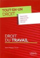 Couverture du livre « Tout-en-un droit ; droit du travail » de Jean-Philippe Tricoit aux éditions Ellipses