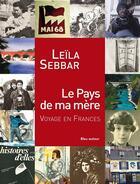 Couverture du livre « Le pays de ma mère ; voyage en Frances » de Leila Sebbar et Sebastien Pignon aux éditions Bleu Autour