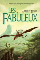 Couverture du livre « Les fabuleux ; à l'origine des voyages extraordianaires » de Arthur Tenor aux éditions Scrineo