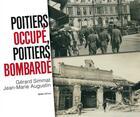 Couverture du livre « Poitiers occupé, Poitiers bombardé » de Jean-Marie Augustin et Gerard Simmat aux éditions Geste