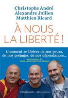 Couverture du livre « À nous la liberté ! » de Alexandre Jollien et Christophe Andre et Matthieu Ricard aux éditions L'iconoclaste