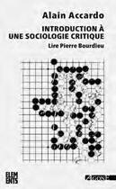 Couverture du livre « Introduction à une sociologie critique ; lire Pierre Bourdieu (4e édition) » de Alain Accardo aux éditions Agone