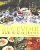 Couverture du livre « Recevoir Aux Beaux Jours » de Caroline Tine et Jean-Pascal Billaud et Jacqueline Saulnier et Andre Martin aux éditions Chene