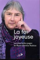 Couverture du livre « La foi joyeuse ; les plus belles pages de Marie-Thérèse Nadeau » de Marie-Therese Nadeau aux éditions Mediaspaul