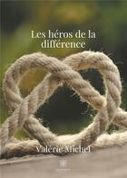Couverture du livre « Les héros de la différence » de Valerie Michel aux éditions Le Lys Bleu