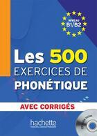 Couverture du livre « Les 500 exercices de phonetique b1/b2 - livre + corriges integres + cd audio mp3 » de Dominique Abry aux éditions Hachette Fle