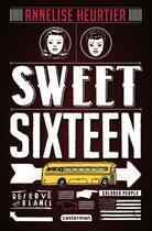 Couverture du livre « Sweet sixteen » de Annelise Heurtier aux éditions Casterman
