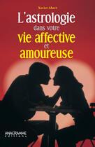 Couverture du livre « L'astrologie dans votre vie affective et amoureuse » de Xavier Abert aux éditions Anagramme