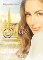 Couverture du livre « Julie » de Brigitte Baumont aux éditions Rebelle