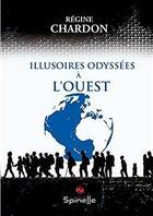 Couverture du livre « Illusoires odyssées à l'ouest » de Regine Chardon aux éditions Spinelle