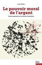 Couverture du livre « Le pouvoir moral de l'argent ; classes populaires et économie du quotidien » de Ariel Wilkis aux éditions Ehess