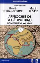 Couverture du livre « Approches De La Geopolitique - De L'Antiquite A Nos Jours » de Coutau-Begarie Motte aux éditions Economica