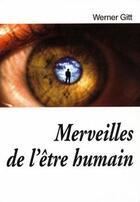 Couverture du livre « Merveilles de l'être humain » de Werner Gitt aux éditions La Maison De La Bible