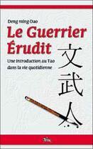 Couverture du livre « Le guerrier érudit ; introducion au tao dans la vie quotidienne » de Deng Ming-Dao aux éditions Chariot D'or