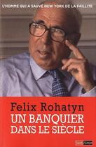 Couverture du livre « Un banquier dans le siècle » de Felix Rohatyn aux éditions Saint Simon