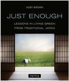 Couverture du livre « Just enough: lessons in living green from traditional japan » de Brown aux éditions Tuttle
