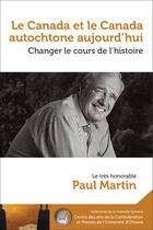 Couverture du livre « Le Canada et le Canada autochtone aujourd'hui : changer le cours » de Paul Martin aux éditions Les Presses De L'universite D'ottawa