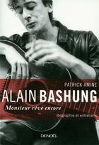 Couverture du livre « Alain Bashung ; Monsieur rêve encore » de Patrick Amine aux éditions Denoel
