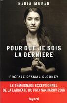 Couverture du livre « Pour que je sois la dernière » de Nadia Murad aux éditions Fayard