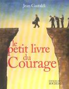 Couverture du livre « Le petit livre du courage » de Jean Gastaldi aux éditions Rocher