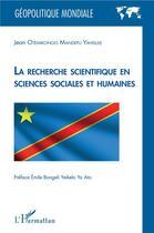 Couverture du livre « LA recherche scientifique en sciences sociales et humaines » de Jean Otemikongo Mandefu Yahisule aux éditions L'harmattan