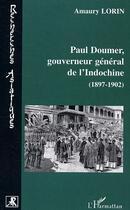 Couverture du livre « Paul Doumer, Gouverneur General De L'Indochine ; 1897-1902 » de Amaury Lorin aux éditions L'harmattan