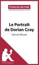 Couverture du livre « FICHE DE LECTURE ; le portrait de Dorian Gray, d'Oscar Wilde » de Vincent Guillaume aux éditions Lepetitlitteraire.fr
