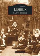 Couverture du livre « Lisieux ; Sainte-Thérèse » de Daniel Deshayes aux éditions Editions Sutton