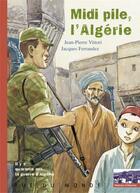 Couverture du livre « Midi pile, l'algerie. il y a 40 ans la guerre d'algerie » de Jean-Pierre Vittori aux éditions Rue Du Monde