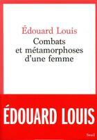 Couverture du livre « Combats et métamorphoses d'une femme » de Edouard Louis aux éditions Seuil