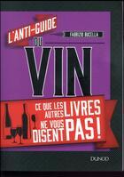 Couverture du livre « L'anti-guide du vin - ce que les autres livres ne vous disent pas ! » de Bucella Fabrizio aux éditions Dunod