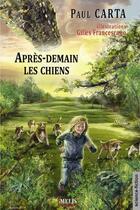 Couverture du livre « Après-demain les chiens » de Paul Carta et Gilles Grancescano aux éditions Melis