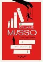 Couverture du livre « La vie est un roman » de Guillaume Musso aux éditions Calmann-levy