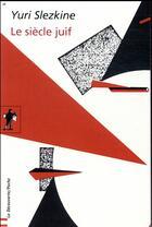 Couverture du livre « Le siècle juif » de Yuri Slezkine aux éditions La Decouverte