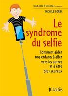Couverture du livre « Le syndrome du selfie ; comment aider nos enfants à aller vers les autres et à être plus heureux » de Michele Borba aux éditions Lattes