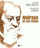 Couverture du livre « Malraux en son temps » de Philippe Lorin et Alain Malraux aux éditions Archipel