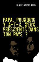 Couverture du livre « Papa, pourquoi y a-t-il deux présidents dans ton pays ? » de Blaise Mouchi Ahua aux éditions Books On Demand