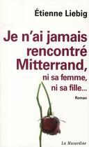 Couverture du livre « Je n'ai jamais rencontré Mitterrand, ni sa femme, ni sa fille » de Etienne Liebig aux éditions La Musardine