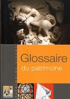 Couverture du livre « Glossaire du patrimoine (édition 2011) » de Andre Chatelain aux éditions Rempart